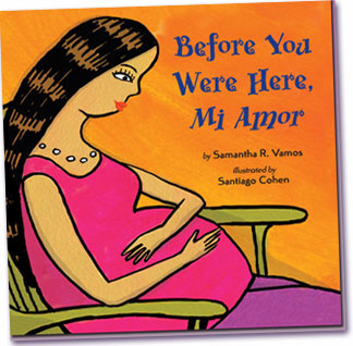 Before You Were Here, Mi Amor, A Bilingual Children's Picture Book, By Samantha Vamos